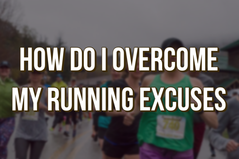 How Do I Overcome My Running Excuses
